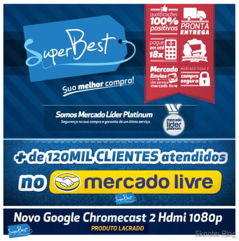 Anúncio do Chromecast 2 da Super Best, onde alegam que o produto é lacrado