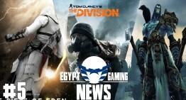الحلقة رقم 5 من EGN : تفاصيل فيلم Assassin's Creed , اشاعة Darksiders 2 remake  و دعم اللغة العربية في The Division