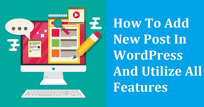 How To Add New Post In WordPress And Utilize All Features