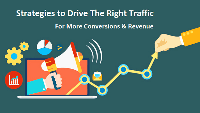 Strategies to drive the right traffic