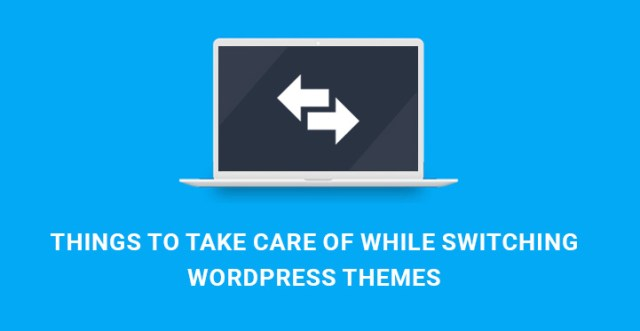 Things-to-take-care-of-while-switching-WordPress-themes