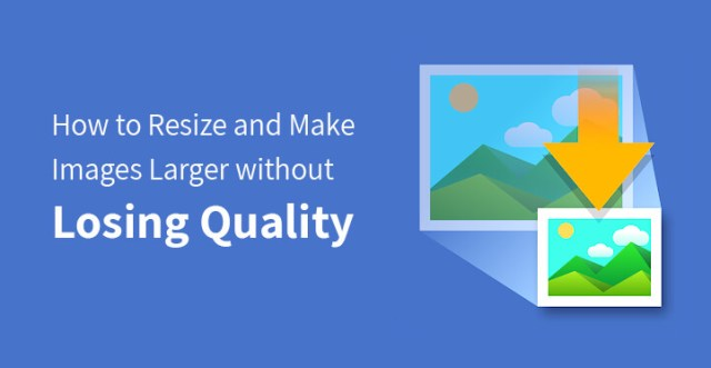 Make Images Larger without Losing Quality