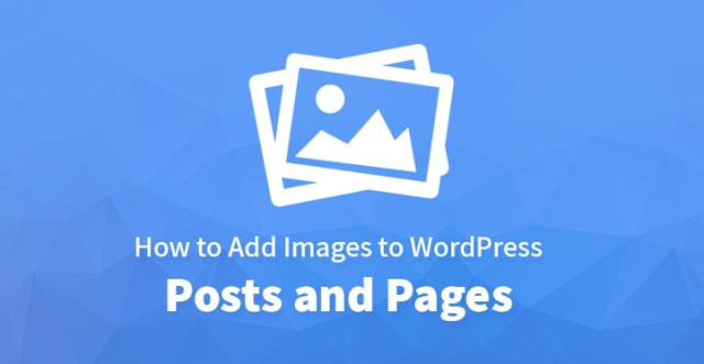 How to Add Images to WordPress Posts and Pages