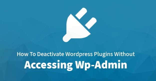 Deactivate WordPress Plugins Without Accessing Wp Admin