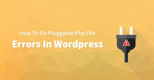 Fix Pluggable.Php File Errors In WordPress