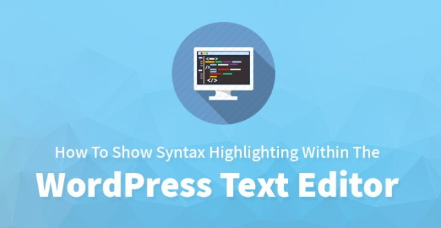 How To Show Syntax Highlighting Within The WordPress Text Editor