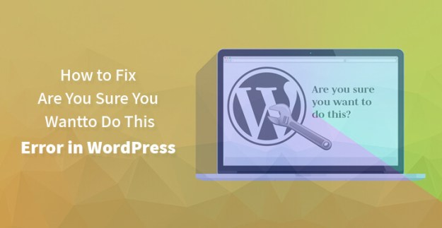 Fix Are You Sure You Want to Do This Error in WordPress