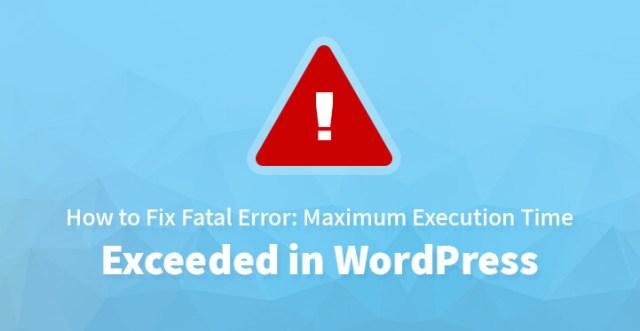 Fix Fatal Error Maximum Execution Time Exceeded in WordPress