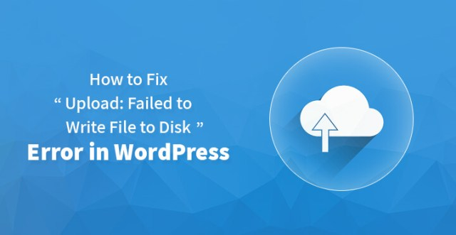 Fix Upload Failed to Write File to Disk Error in WordPress