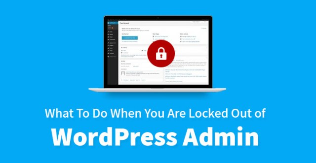 What To Do When You Are Locked Out of WordPress Admin