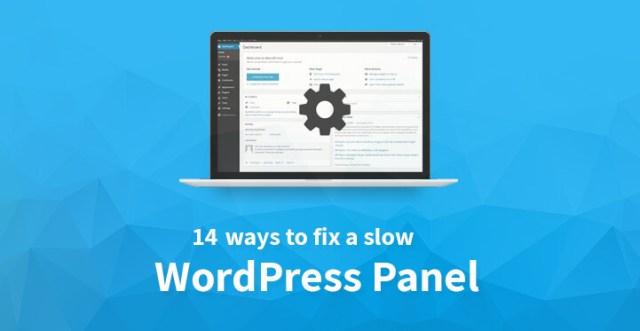 14 ways to fix a slow WordPress panel