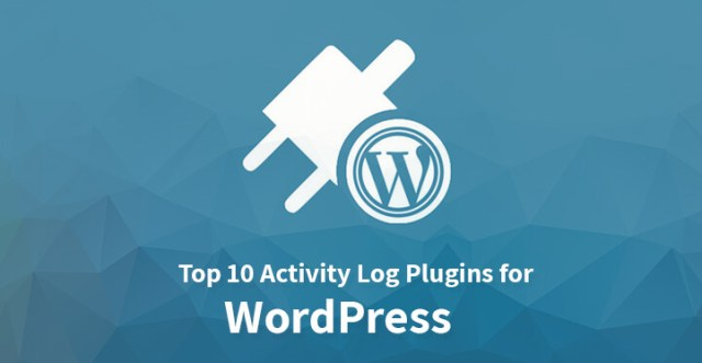 Top 10 Activity Log Plugins for WordPress