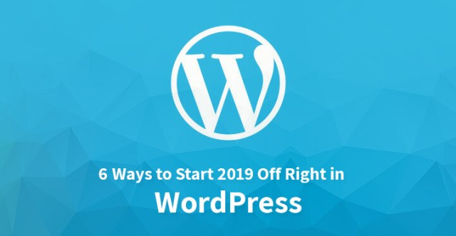 6 Ways to Start 2019 Off Right in WordPress