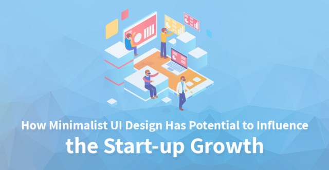 Minimalist UI Design Has Potential to Influence the Start-up Growth