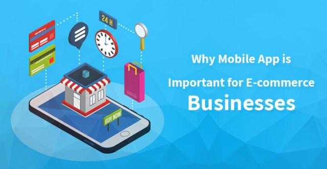 Why Mobile App is Important for E-commerce Businesses