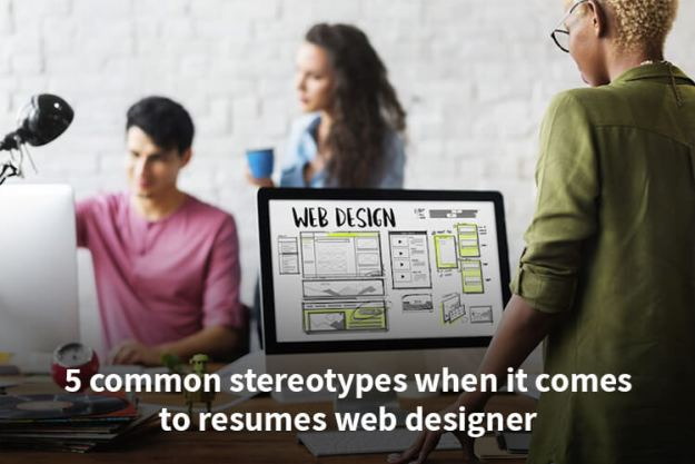 5 common stereotypes when it comes to resumes web designer