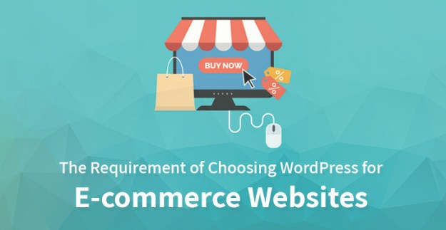 The Requirement of Choosing WordPress for E-commerce Websites