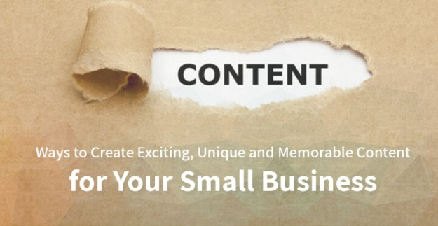 Ways to Create Exciting, Unique and Memorable Content for Your Small Business