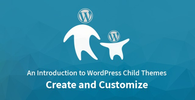 An Introduction to WordPress Child Themes Create and Customize