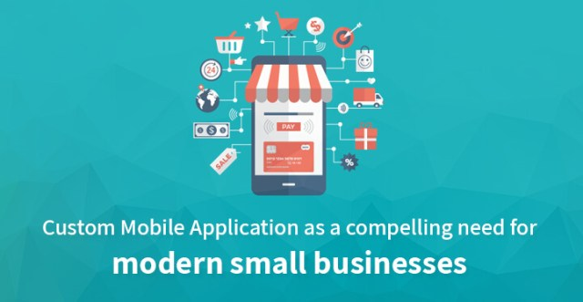 Custom Mobile Application as a compelling need for modern small businesses