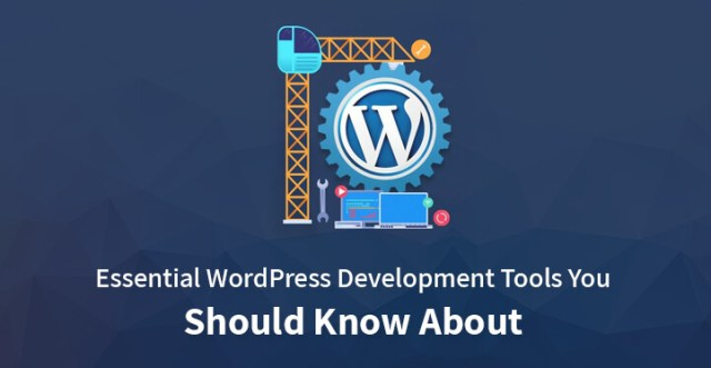 Essential WordPress Development Tools You Should Know About