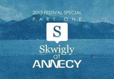 2013 Festival Special Part 1: Skwigly at Annecy