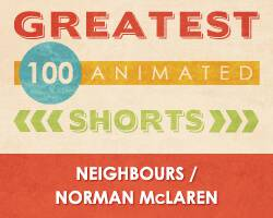 100 Greatest Animated Shorts / Neighbours / Norman McLaren