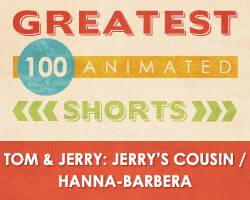 100 Greatest Animated Shorts / Tom and Jerry: Jerry's Cousin / William Hanna and Joseph Barbera
