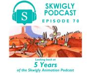 Skwigly Animation Podcast #70 – 5 Year Anniversary