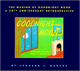 The Making Of Goodnight Moon by Leonard Marcus