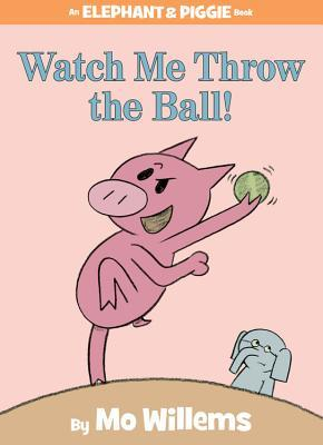 Watch Me Throw The Ball Elephant and Piggie