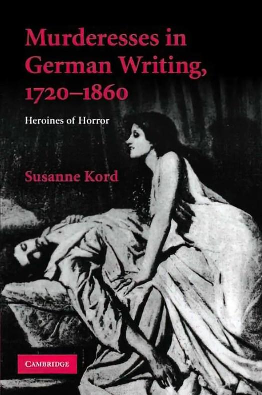 Murderesses in German Writing 1720-1860 by Susanne Kord