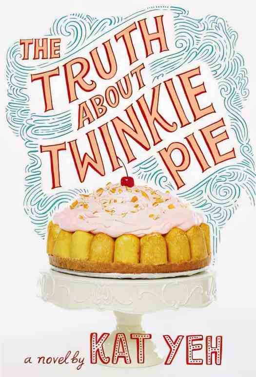 The Truth About Twinkle Pie by Kat Yeh