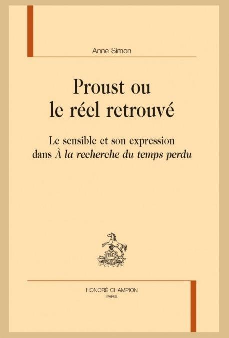 PROUST OU LE RÉEL RETROUVÉ - SIMON ANNE