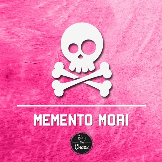 Memento Mori | Slay The Chaos