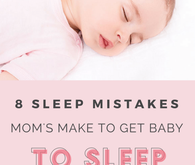 Sleep Mistakes Moms Make To Get Their Overtired Baby To Sleep Hint They
