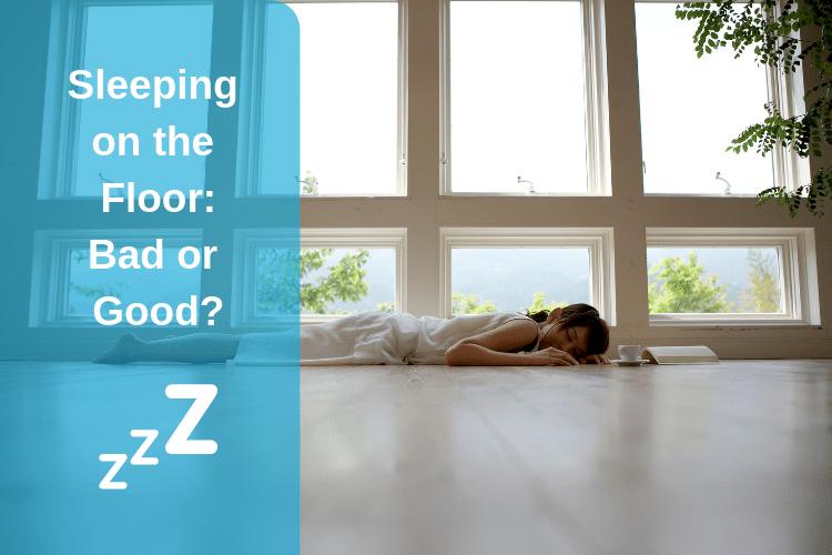 Sleeping on the Floor: Bad or Good?