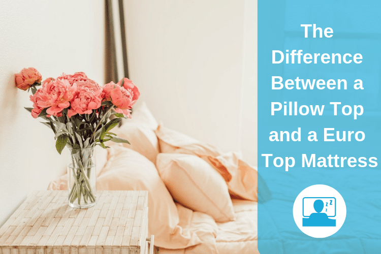 The Difference Between a Pillow Top and a Euro Top Mattress