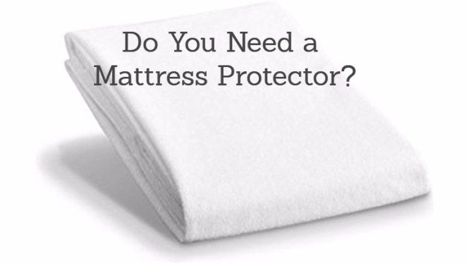Do You Need A Mattress Protector