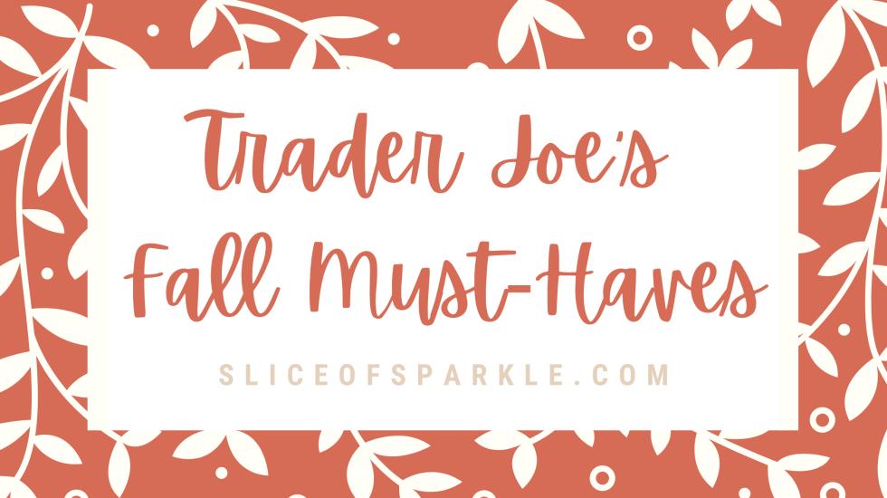 Trader Joe's Fall Must-Haves
