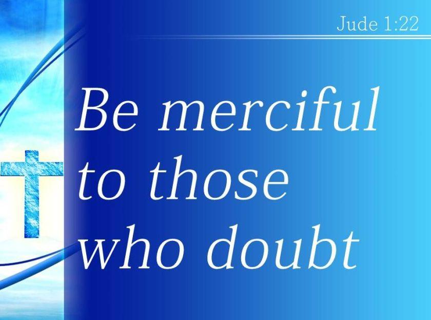 Hasil gambar untuk be merciful to those who doubt