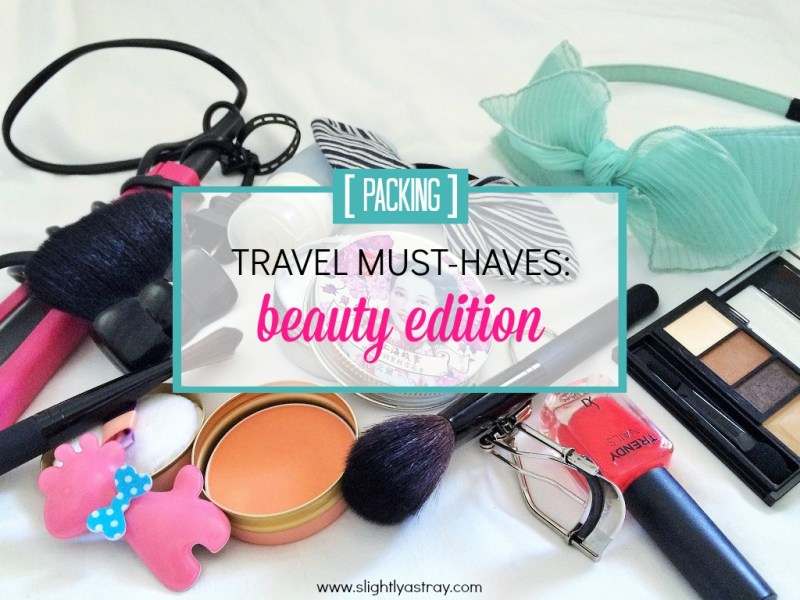 travel must haves beauty edition feat