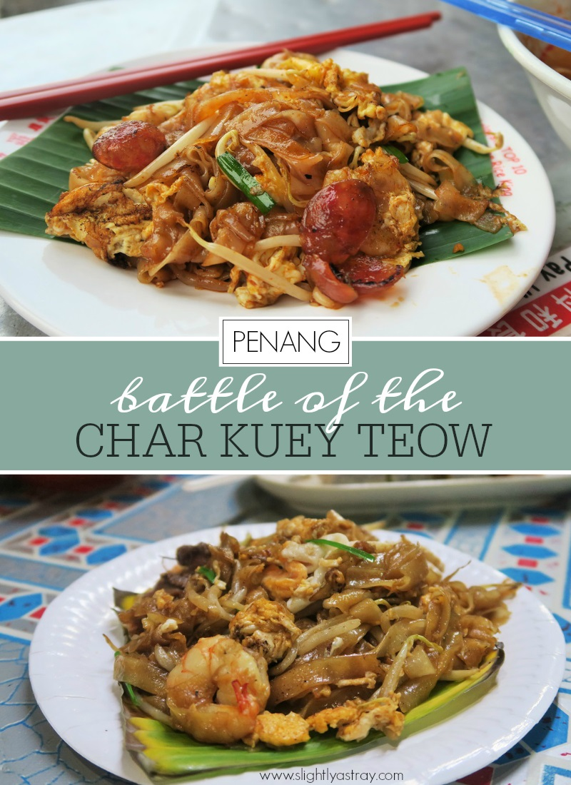 Penang Battle Of The Char Kuey Teow Which Is Best Slightly Astray