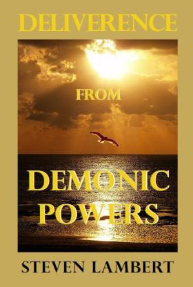 Deliverance from Demonic Powers, by Steven Lambert