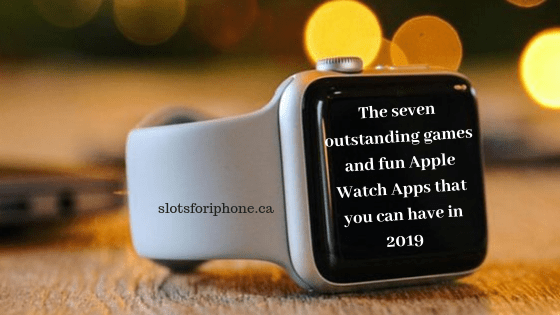The seven outstanding games and fun Apple Watch Apps that you can have in 2019