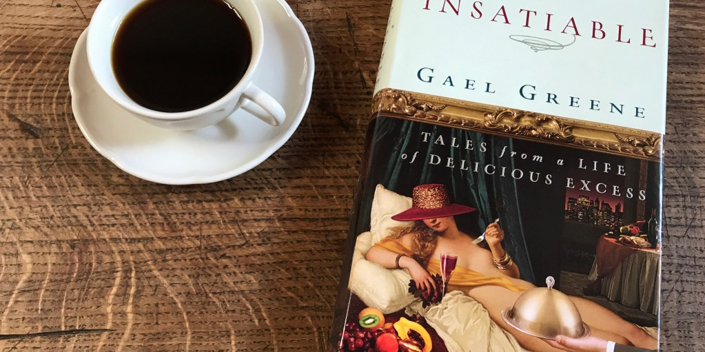 Piccolo: Insatiable: Tales From a Life of Delicious Excess, by Gael Greene, One