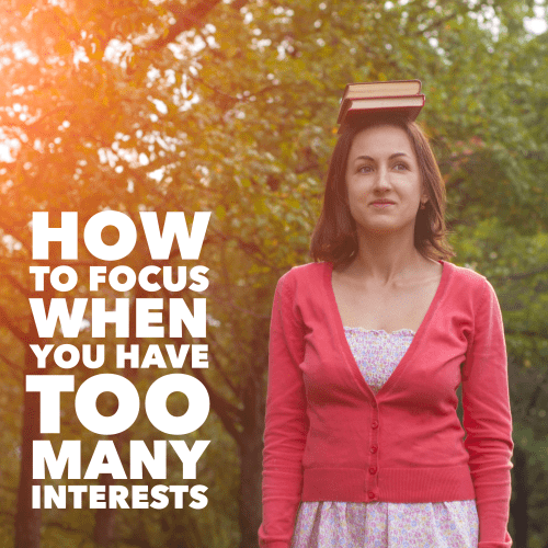 focus when you have too many interests