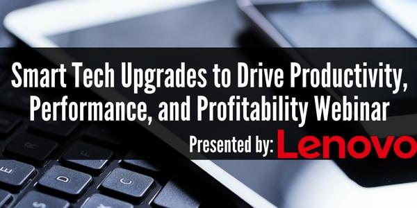 Lenovo Business Webinar: Smart Tech Upgrades to Drive Productivity, Performance, and Profitability