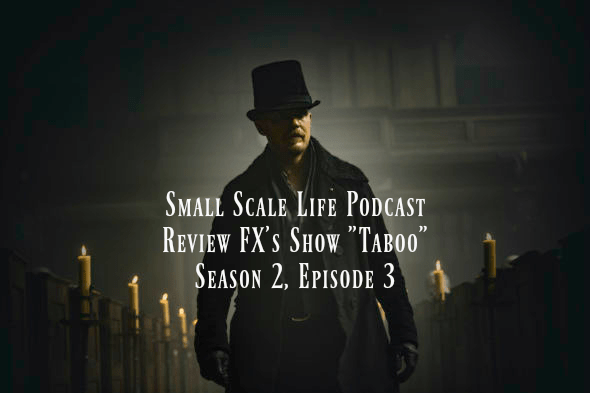 Taboo; Tom Hardy; FX's Taboo; Review; Adventure; Podcast; Small Scale Life Podcast