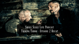 Talking Taboo; Taboo; Tom Hardy; FX's Taboo; Review; Adventure; Podcast; Small Scale Life Podcast